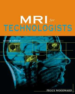 MRI for Technologists, Second Edition - Woodward, Peggy, Bs, Rt (Editor)