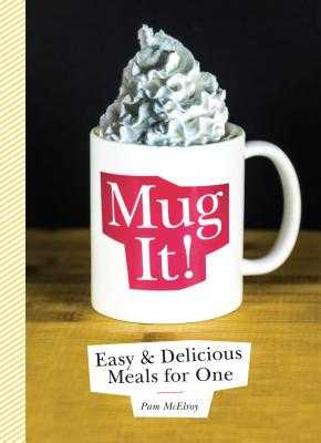 Mug It!: Easy & Delicious Meals for One - McElroy, Pam