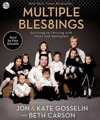 Multiple Blessings: Surviving to Thriving with Twins and Sextuplets - Gosselin, Jon, and Gosselin, Kate (Read by), and Carson, Beth