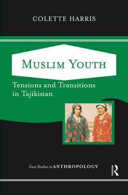 Muslim Youth: Tensions And Transitions In Tajikistan - Harris, Colette