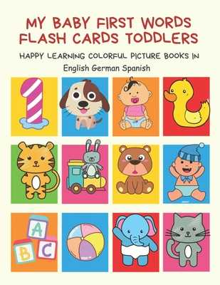 My Baby First Words Flash Cards Toddlers Happy Learning Colorful Picture Books in English German Spanish: Reading sight words flashcards animals, colors, numbers abcs alphabet letters. Baby cards learning set for pre k preschool prep kindergarten kids - Club, Auntie Pearhead