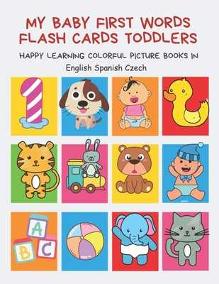 My Baby First Words Flash Cards Toddlers Happy Learning Colorful Picture Books in English Spanish Czech: Reading sight words flashcards animals, colors numbers abcs alphabet letters. Baby cards learning set for pre k preschool prep kindergarten kids. - Club, Auntie Pearhead