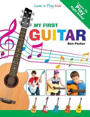 My First Guitar - Learn to Play: Kids - Parker, Ben