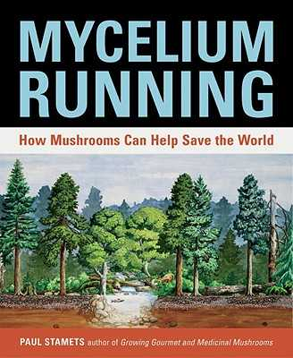 Mycelium Running: How Mushrooms Can Help Save the World - Stamets, Paul
