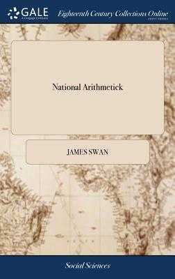 National Arithmetick: Or, Observations on the Finances of the Commonwealth of Massachusetts: With Some Hints Respecting Financiering and Future Taxation in This State - Swan, James