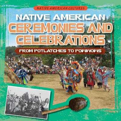 Native American Ceremonies and Celebrations: From Potlatches to Powwows - Mikoley, Kate