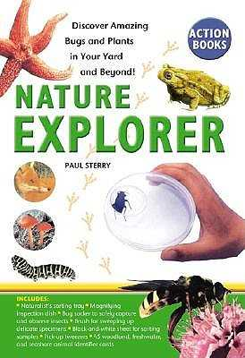 Nature Explorer: Discovering Amazing Bugs and Plants in Your Yard and Beyond! - Sterry, Paul, Dr.
