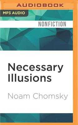 Necessary Illusions: Thought Control in Democratic Societies - Chomsky, Noam, and Stillwell, Kevin (Read by)