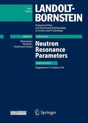 Neutron Resonance Parameters: Subvolume A. Supplement to I/24 - Schopper, Herwig (Editor), and Sukhoruchkin, Sergey I, and Soroko, Zoya N