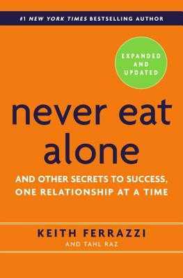 Never Eat Alone: And Other Secrets to Success, One Relationship at a Time - Ferrazzi, Keith, and Raz, Tahl