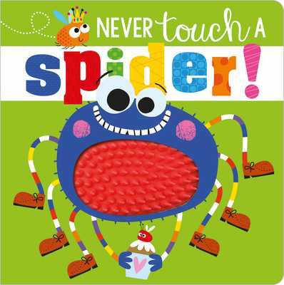 Never Touch a Spider! - Make Believe Ideas Ltd, and Greening, Rosie, and Lynch, Stuart (Illustrator)