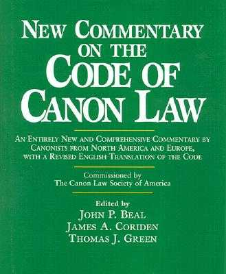 New Commentary on the Code of Canon Law - Beal, John P (Editor), and Green, Thomas J (Editor), and Coriden, James A (Editor)