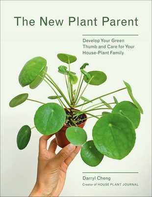 New Plant Parent: Develop Your Green Thumb and Care for Your House-Plant Family - Cheng, Darryl (Photographer)