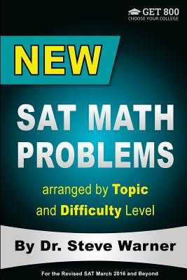 New SAT Math Problems arranged by Topic and Difficulty Level: For the Revised SAT March 2016 and Beyond - Warner, Steve, Dr.