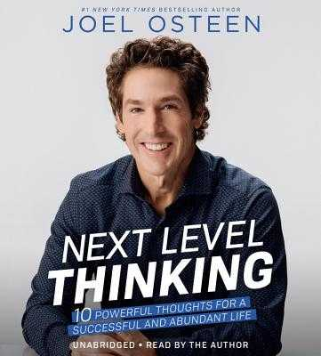 Next Level Thinking: 10 Powerful Thoughts for a Successful and Abundant Life - Osteen, Joel, and Author (Read by)