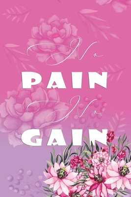 No Pain No Gain: Effective No Stress 12 weeks Weight Loss with Meal and Activity Tracker Planner Log - for Women Bride to be - For A Prettier and Confident You - Jennifer Lloyd K