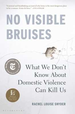 No Visible Bruises: What We Don't Know about Domestic Violence Can Kill Us - Snyder, Rachel Louise