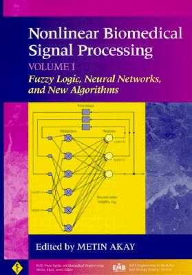Nonlinear Biomedical Signal Processing, Volume 1: Fuzzy Logic, Neural Networks, and New Algorithms - Akay, Metin (Editor)
