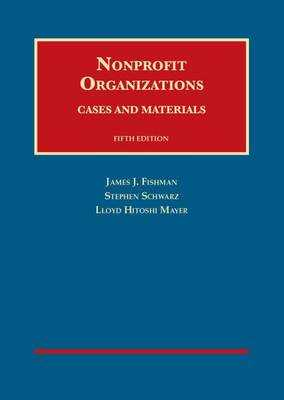 Nonprofit Organizations, Cases and Materials - Fishman, James, and Schwarz, Stephen, and Mayer, Lloyd