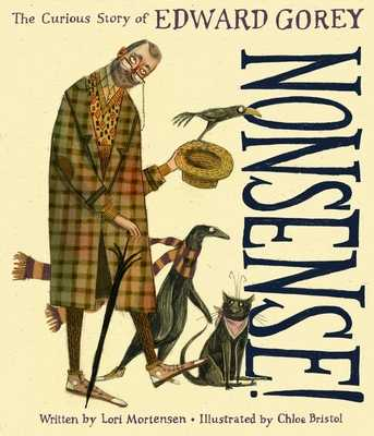 Nonsense!: The Curious Story of Edward Gorey - Mortensen, Lori