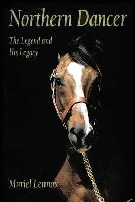 Northern Dancer: The Legend and His Legacy - Lennox, Muriel
