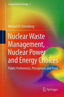 Nuclear Waste Management, Nuclear Power, and Energy Choices: Public Preferences, Perceptions, and Trust - Greenberg, Michael