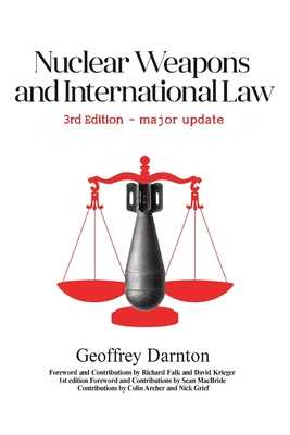Nuclear Weapons and International Law: 3rd edition - Darnton, Geoffrey, and Archer, Colin (Contributions by), and Falk, Richard (Contributions by)