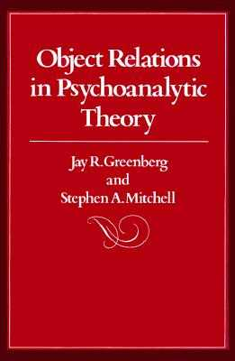 Object Relations in Psychoanalytic Theory - Greenberg, Jay R, and Mitchell, Stephen A