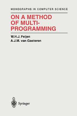 On a Method of Multiprogramming - Feijen, W.H.J., and Gries, D. (Foreword by), and Gasteren, A.J.M. van