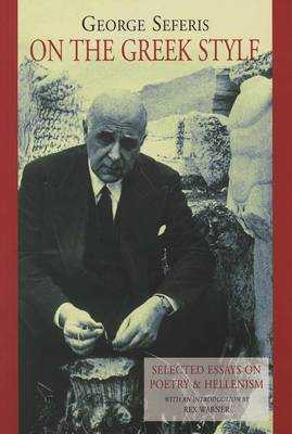 On the Greek Style: Selected Essays in Poetry and Hellenism - Seferis, George, and Warner, Rex (Translated by), and Frangopoulos, T.D. (Translated by)
