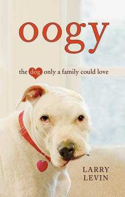 Oogy: The Dog Only a Family Could Love - Levin, Larry