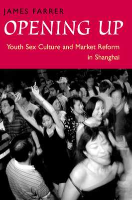 Opening Up: Youth Sex Culture and Market Reform in Shanghai - Farrer, James