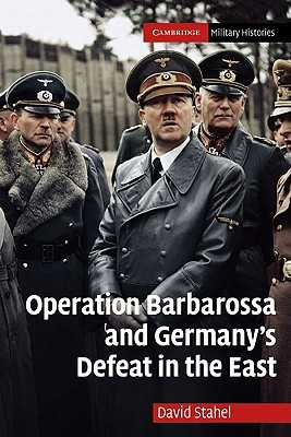 Operation Barbarossa and Germany's Defeat in the East - Stahel, David