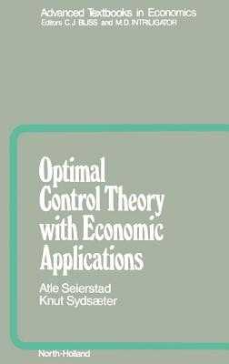 Optimal Control Theory with Economic Applications - Seierstad, A, and Sydsæter, K