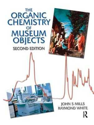 Organic Chemistry of Museum Objects - Mills, John, and White, Raymond