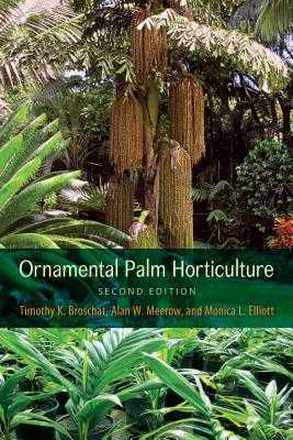 Ornamental Palm Horticulture - Broschat, Timothy K, and Meerow, Alan W, and Monica L Elliott