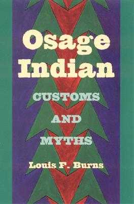 Osage Indian Customs and Myths - Burns, Louis F
