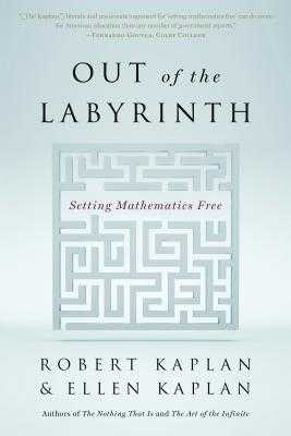 Out of the Labyrinth: Setting Mathematics Free - Kaplan, Robert, and Kaplan, Ellen
