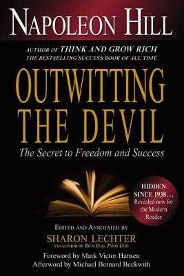 Outwitting the Devil: The Secret to Freedom and Success - Hill, Napoleon, and Lechter, Sharon L, CPA (Editor), and Hansen, Mark Victor (Foreword by)