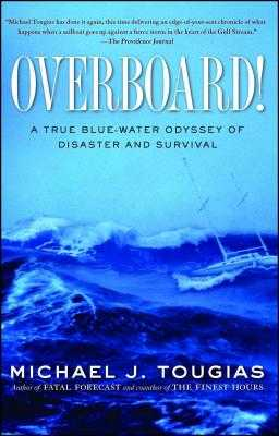 Overboard!: A True Blue-Water Odyssey of Disaster and Survival - Tougias, Michael J