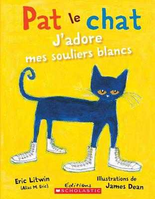 Pat Le Chat: j'Adore Mes Souliers Blancs - Litwin, Eric, and Dean, James (Illustrator)