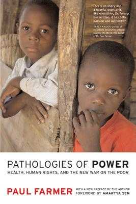 Pathologies of Power: Health, Human Rights, and the New War on the Poor - Farmer, Paul, and Sen, Amartya (Foreword by)