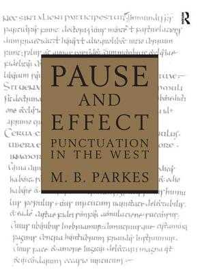 Pause and Effect: An Introduction to the History of Punctuation in the West - Parkes, M.B.