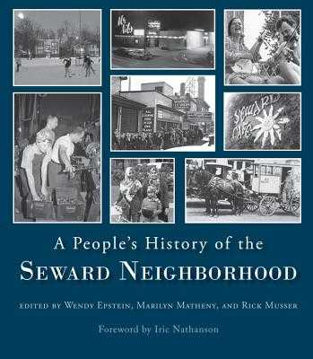 People's History of the Seward Neighborhood - Epstein, Wendy (Editor), and Matheny, Marilyn (Editor), and Musser, Rick (Editor)