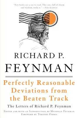 Perfectly Reasonable Deviations from the Beaten Track - Feynman, Richard P, and Feynman, Michelle (Editor), and Ferris, Timothy (Foreword by)