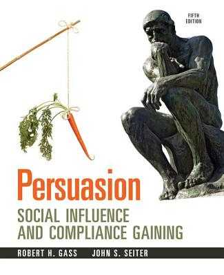 Persuasion: Social Influence and Compliance Gaining, 5e - Gass, Robert H., and Seiter, John S.