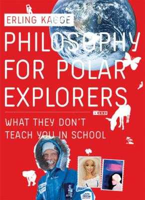 Philosophy for Polar Explorers - Kagge, Erling, and Steven, Kenneth (Translated by)