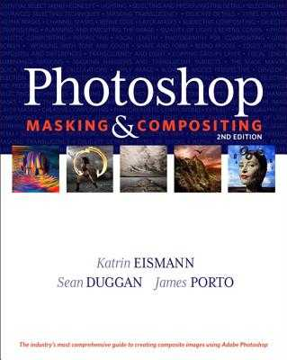 Photoshop Masking & Compositing - Eismann, Katrin, and Duggan, Sean, and Porto, James