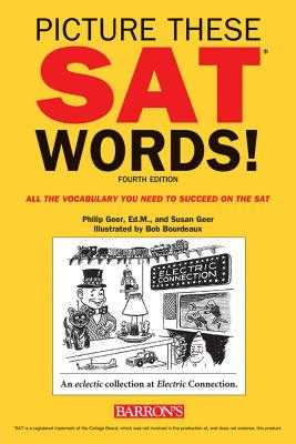 Picture These SAT Words!: All the Vocabulary You Need to Succeed on the SAT - Geer, Philip, and Geer, Susan