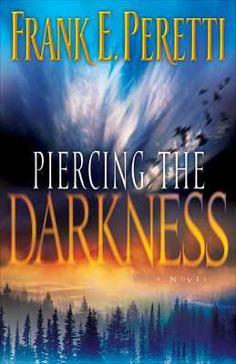 Piercing the Darkness - Peretti, Frank E